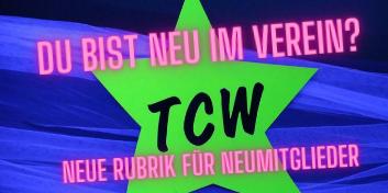 Du bist neu im TCW?